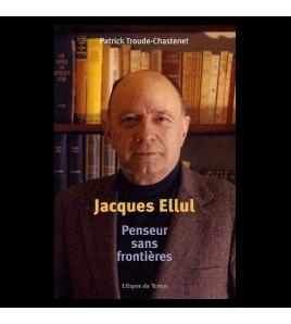 JACQUES ELLUL PENSEUR SANS FRONTIERES