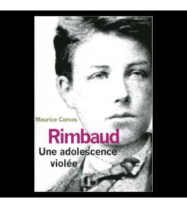 RIMBAUD UNE ADOLESCENCE VIOLÉE