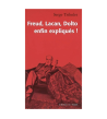 Freud, Lacan, Dolto enfin expliqués !