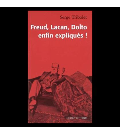 FFreud, Lacan, Dolto enfin expliqués !